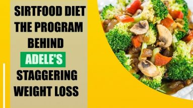 The Sirtfood Diet || This Is How Adele Lost Weight || An ultimate Weight Loss Plan: Nuturemite